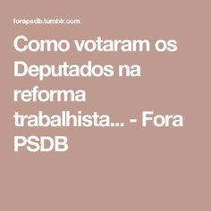 Como votaram os Deputados na reforma trabalhista... - Fora PSDB