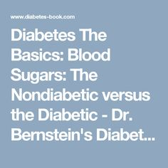 Diabetes The Basics: Blood Sugars: The Nondiabetic versus the Diabetic - Dr. Bernstein's Diabetes Solution. A Complete Guide to Achieving Normal Blood Sugars. Official Web Site