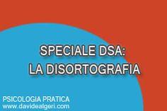 Facciamo chiarezza sui DSA: la disortografia  http://www.davidealgeri.com/facciamo-chiarezza-sui-dsa-la-disortografia.html  #DSA #disortografia #psicologiapratica