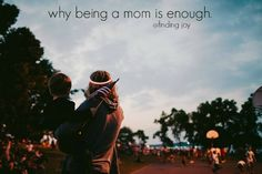 why being a mom is enough. - finding joy