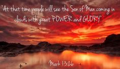 Mark 13:26 Then everyone will see the Son of Man coming on the clouds with great power and glory. 27 And he will send out his angels to gather his chosen ones from all over the world—from the farthest ends of the earth and heaven.