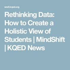 Rethinking Data: How to Create a Holistic View of Students | MindShift | KQED News
