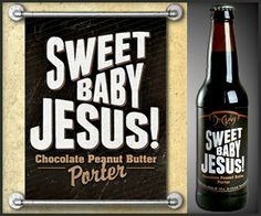 Sweet Baby Jesus Beer.  My boss is so getting this for Christmas.