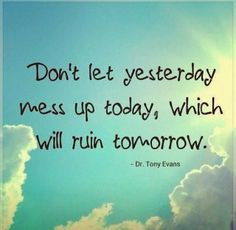 Don't let yesterday mess up today, which will ruin tomorrow | Anonymous ART of Revolution