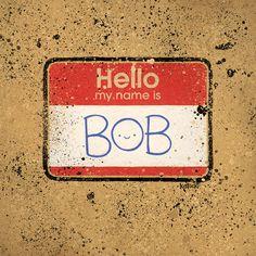 Hello My Name is Bob by Jason Kotecki
