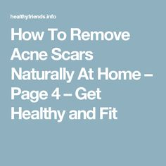 How To Remove Acne Scars Naturally At Home – Page 4 – Get Healthy and Fit