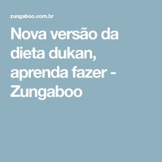 Nova versão da dieta dukan, aprenda fazer - Zungaboo