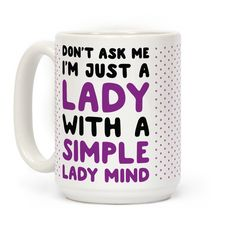 "Show off your sass with this sarcastic, feminist design featuring the text ""Don't Ask Me I'm Just A Lady With A Simple Lady Mind"" to protest again gender roles and gender stereotypes! Perfect for a feminist, girl power, sarcasm, and being a sassy, strong female!"