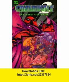 Onslaught Volume 2 To The Victor (X-Men) (Fantastic Four) (Avengers) (Marvel Comics) (9780785102816) Terry Kavanagh, Jeph Loeb, Anthony Castillo, Steve Skroce , ISBN-10: 0785102817  , ISBN-13: 978-0785102816 ,  , tutorials , pdf , ebook , torrent , downloads , rapidshare , filesonic , hotfile , megaupload , fileserve
