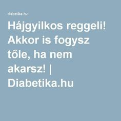 Akkor is fogysz tőle, ha nem akarsz! Lose Weight, Weight Loss, For Your Health, Herbal Remedies, Herbalism, Food And Drink, Health Fitness, Workout, Diets