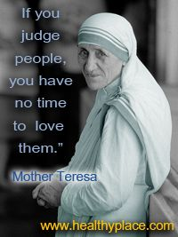 "Judge Not. ""If you judge people, you have no time to love them."" Mother Teresa #motherteresa"