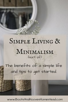 Simple Living & Minimalism (sort of) The benefits of a simple life and tips to get started. Frugal living. Frugally. Homesteading. Simple life. Living simply.