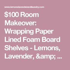 $100 Room Makeover: Wrapping Paper Lined Foam Board Shelves - Lemons, Lavender, & Laundry