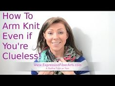 Expression Fiber Arts | A Positive Twist on Yarn – How to Arm Knit – Arm Knitting for the Clueless!