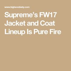 Supreme's FW17 Jacket and Coat Lineup Is Pure Fire