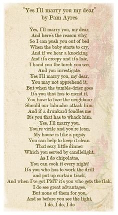 Yes I'll Marry You My Dear by Pam Ayres ~ a favourite fun loving poem that explains it all.