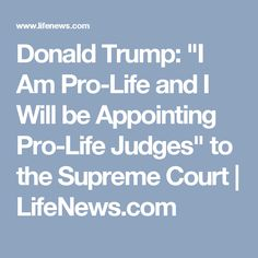 "Donald Trump: ""I Am Pro-Life and I Will be Appointing Pro-Life Judges"" to the Supreme Court 