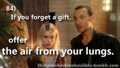 Things a Whovian should do: if you forget to bring a gift, offer the air from your lungs.  Submitted by anonymous.