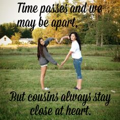 Time passes and we may be apart, but cousins always stay close at heart. Cousin Birthday Quotes, Funny Cousin Quotes, Time Passing, Quotes About Everything, Famous Quotes, Friendship Quotes, Cousins, Wisdom, Thoughts