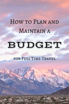 How to plan, create, and maintain a budget for full time, open ended travel.