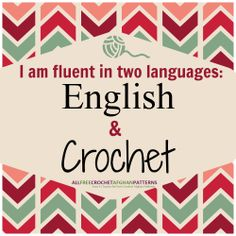 Crochet Quote | I am fluent in two languages: English & Crochet