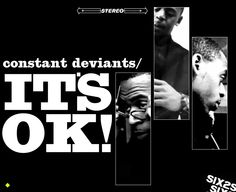 "Constant Deviants has long paid homage to the true school of hip-hop from which they came up, and ""IT'S OK"" picks up where previous tracks like ""Gotta Get Paid (Remix)"" and ""Fulton Street"" left off, with slick wordplay and pointed references that let's listeners know exactly what Constant Deviants are about."