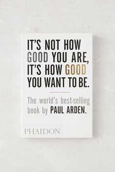Its Not How Good You Are, Its How Good You Want To Be By Paul Arden - Urban Outfitters
