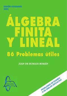 ÁLGEBRA FINITA LINEAL 86 Problemas Útiles Autor: Juan De Burgos Román  Editorial: García Maroto Editores Edición: 1 ISBN: 9788415214250 ISBN ebook: 9788415214267 Páginas: 225 Área: Ciencias y Salud Sección: Matemáticas  http://www.ingebook.com/ib/NPcd/IB_BooksVis?cod_primaria=1000187&codigo_libro=199