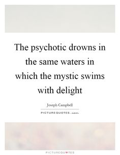 The psychotic drowns in the same waters in which the (enlightened) swims with delight Picture Quote Joseph Campbell Quotes, Psychotic, Carl Jung, How To Make Light, Spiritual Awakening, Poetry Quotes, Picture Quotes, Inspirational Quotes, Motivational