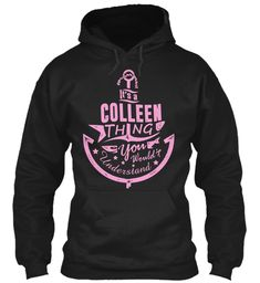 It's A Colleen Thing Shirt Black Sweatshirt Front