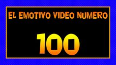 EL EMOTIVO VIDEO NUMERO 100