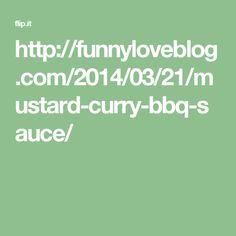 http://funnyloveblog.com/2014/03/21/mustard-curry-bbq-sauce/