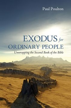 Exodus for Ordinary People (Unwrapping the Second Book of the Bible; BY Paul Poulton