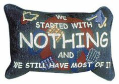 """Started With Nothing""...Throw Pillow - Throw Pillows Buy at Snugglebug Pillows And Throws www.snugglebugpillowsandthrows.com"