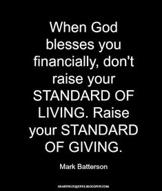 Heartfelt Love And Life Quotes: When God blesses you financially, don't raise your standard of living. Giving Back Quotes, Cool Words, Wise Words, Quotes To Live By, Life Quotes, Wisdom Quotes, Favorite Quotes, Best Quotes, Motivational Quotes