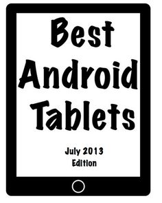 """Best Android tablets (July 2013 edition) 