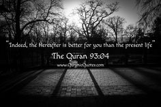 """#120 The Quran 93:04 (Surah ad-Dhuha) """"Indeed, the Hereafter is better for you than the present life."""""""