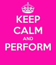 KEEP CALM AND PERFORM