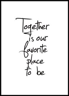"Poster with the text ""Together is our favorite place to be"". A beautiful typography . - Poster with the text ""Together is our favorite place to be"". A nice typography poster for your - Text Poster, Typography Poster, Poster Quotes, Typography Quotes, Wall Art Quotes, The Words, Motivational Quotes, Funny Quotes, Inspirational Quotes"