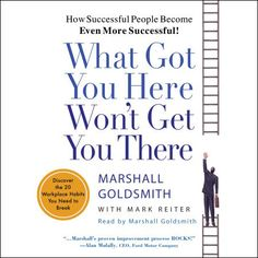 What Got You Here Won't Get You There: How Successful...: What Got You Here Won't Get You There: How Successful People Become… #Business