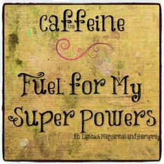 Caffeine ... fuel for my superpowers / Coffee Shop Stuff