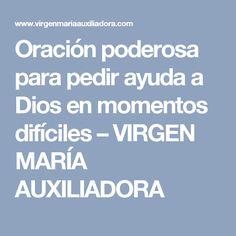 Oración poderosa para pedir ayuda a Dios en momentos difíciles – VIRGEN MARÍA AUXILIADORA