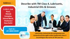 Lubricants, industrial oils and greases are compulsorily brought under trademark class 4 according to the norm of TM Law Act.