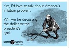 Yes, I'd love to talk about America's inflation problem...