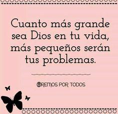 Cuanto más grande sea Dios en tu vida más pequeños serán tus problemas.