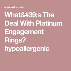 What's The Deal With Platinum Engagement Rings? hypoallergenic