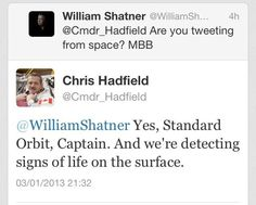 A brilliant twitter exchange from earlier today between William Shatner and Commander Chris Hadfield currently orbiting earth on the International Space Station.
