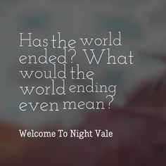 Has the world ended? What would the world ending even mean? #nightvale