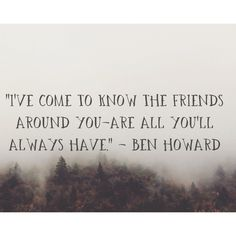 """""""I've come to know the friends around you are all you'll always have"""""""