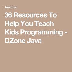 36 Resources To Help You Teach Kids Programming - DZone Java